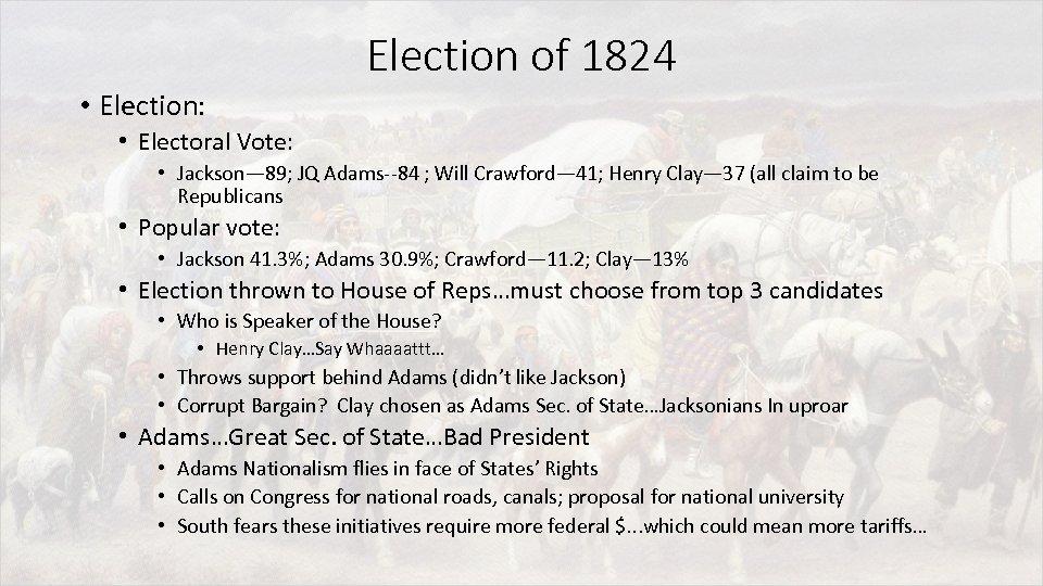 Election of 1824 • Election: • Electoral Vote: • Jackson— 89; JQ Adams--84 ;