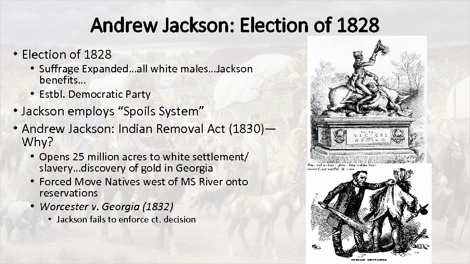 Andrew Jackson: Election of 1828 • Election of 1828 • Suffrage Expanded…all white males…Jackson