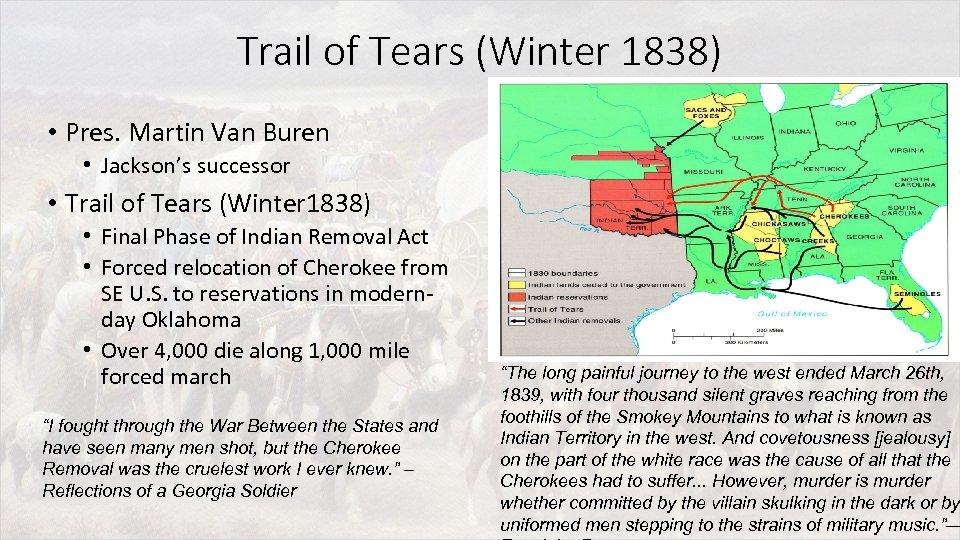 Trail of Tears (Winter 1838) • Pres. Martin Van Buren • Jackson's successor •