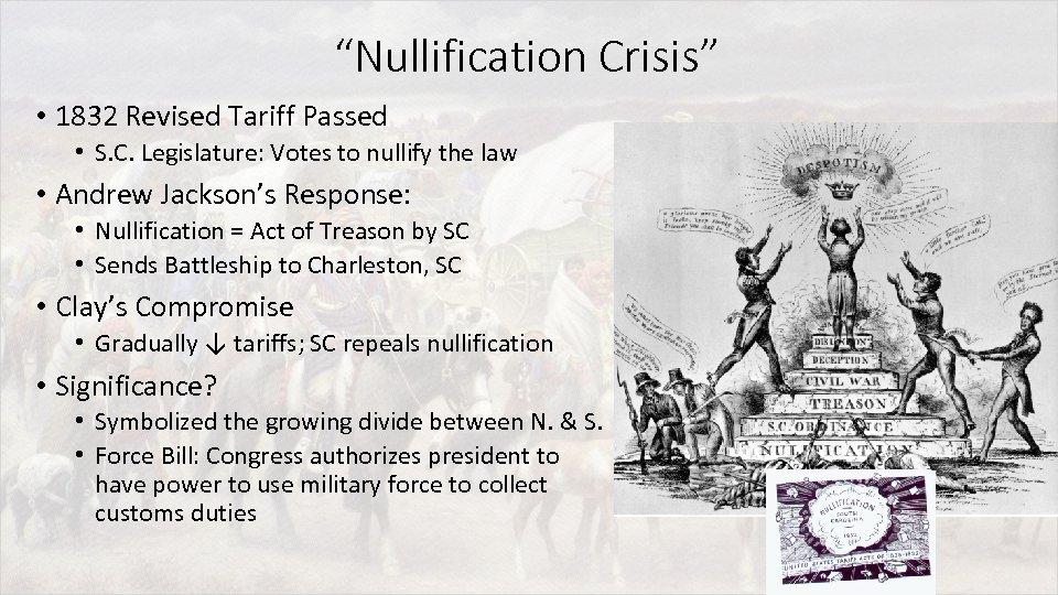 """""""Nullification Crisis"""" • 1832 Revised Tariff Passed • S. C. Legislature: Votes to nullify"""