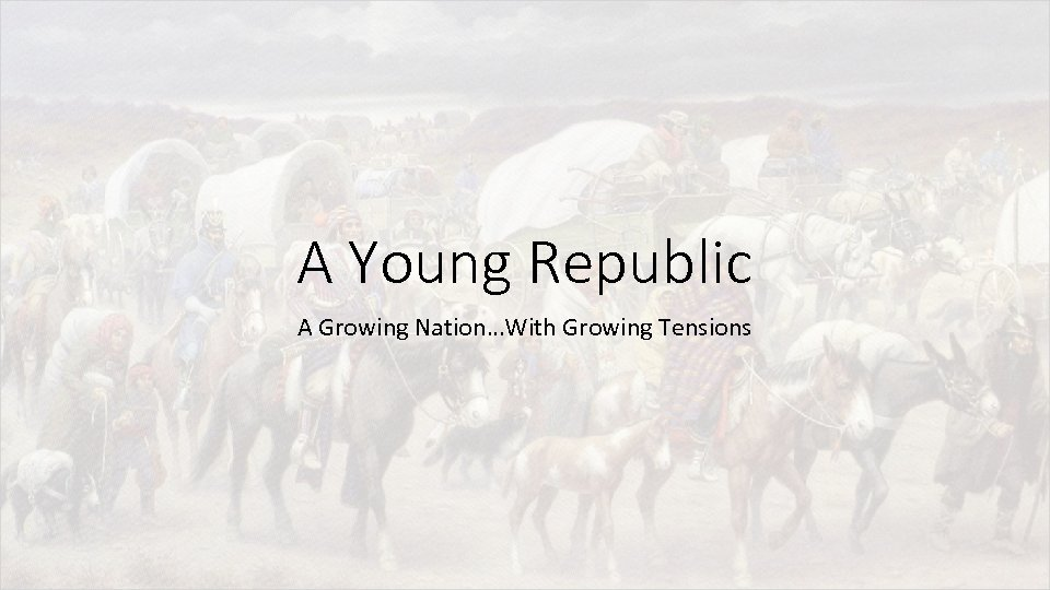 A Young Republic A Growing Nation…With Growing Tensions