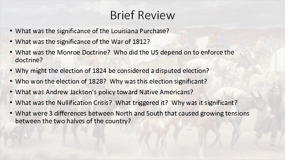 Brief Review • What was the significance of the Louisiana Purchase? • What was