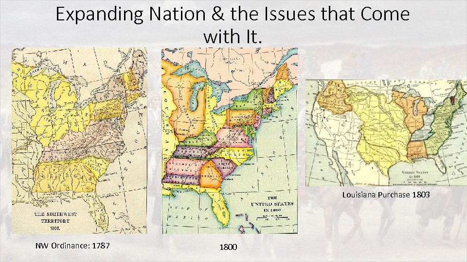 Expanding Nation & the Issues that Come with It. Louisiana Purchase 1803 NW Ordinance: