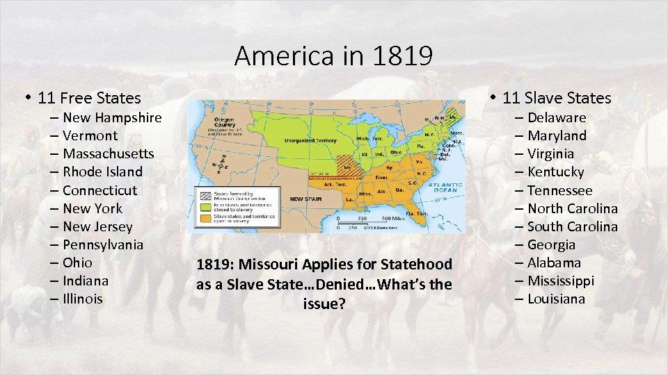 America in 1819 • 11 Free States – New Hampshire – Vermont – Massachusetts