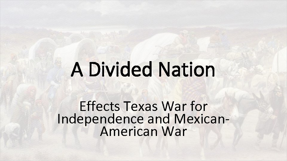 A Divided Nation Effects Texas War for Independence and Mexican. American War