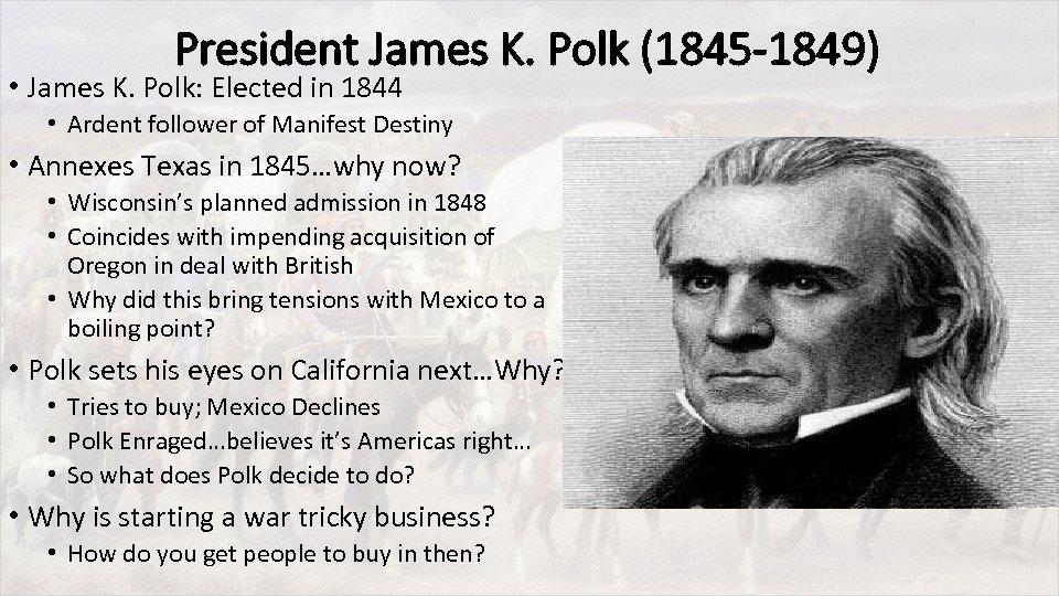 President James K. Polk (1845 -1849) • James K. Polk: Elected in 1844 •