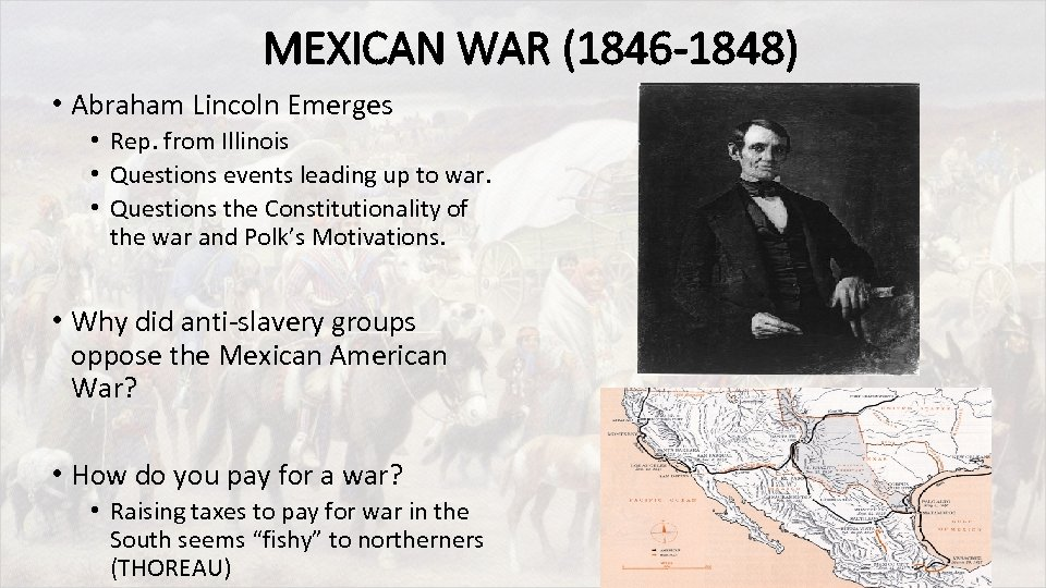 MEXICAN WAR (1846 -1848) • Abraham Lincoln Emerges • Rep. from Illinois • Questions