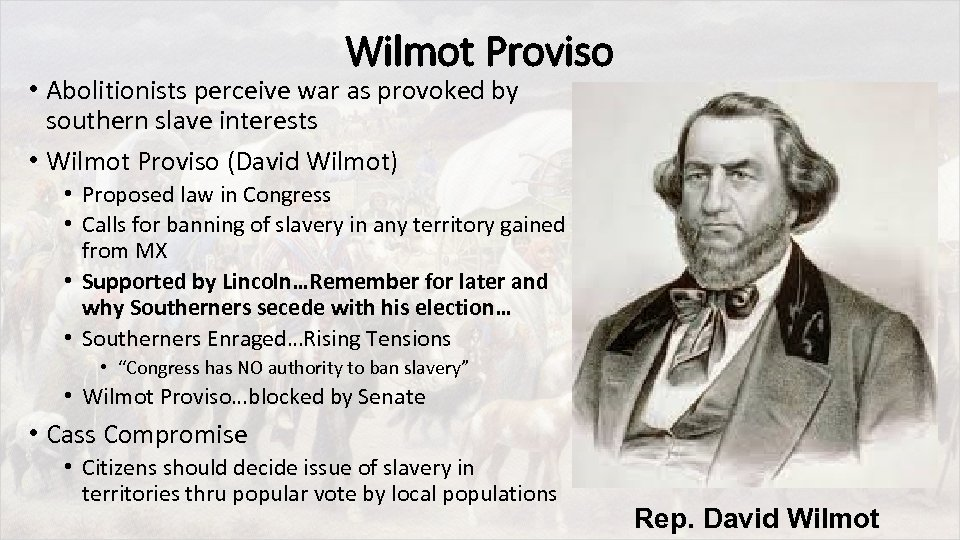 Wilmot Proviso • Abolitionists perceive war as provoked by southern slave interests • Wilmot