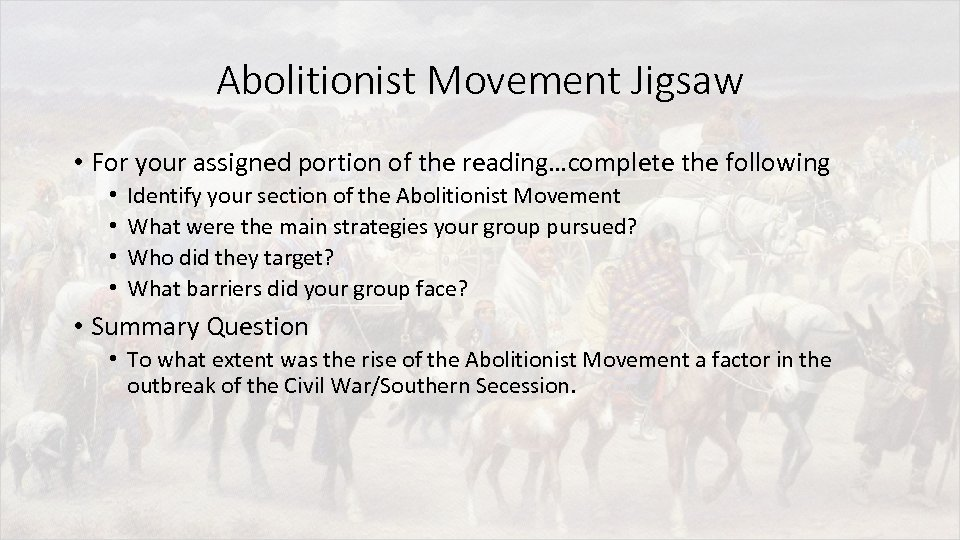 Abolitionist Movement Jigsaw • For your assigned portion of the reading…complete the following •