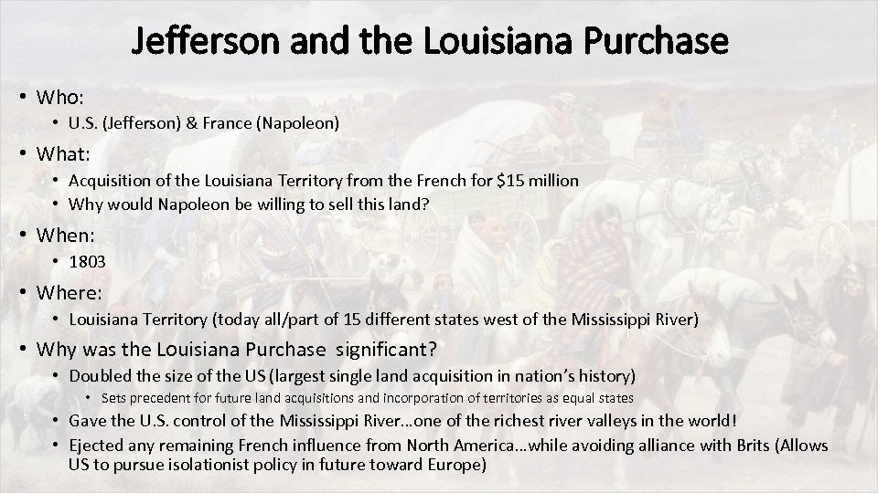 Jefferson and the Louisiana Purchase • Who: • U. S. (Jefferson) & France (Napoleon)