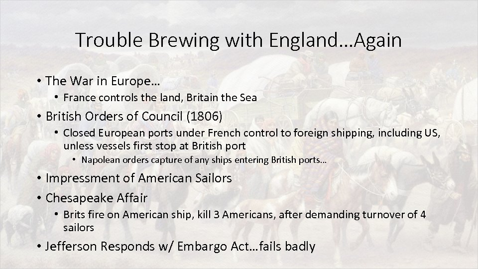 Trouble Brewing with England…Again • The War in Europe… • France controls the land,