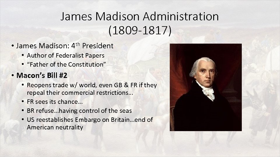 James Madison Administration (1809 -1817) • James Madison: 4 th President • Author of