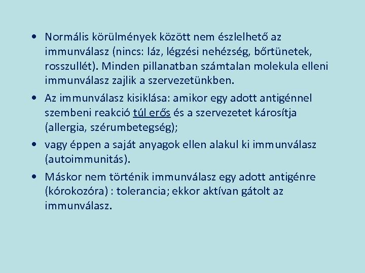 • Normális körülmények között nem észlelhető az immunválasz (nincs: láz, légzési nehézség, bőrtünetek,
