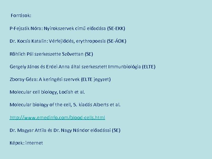 Források: P-Fejszák Nóra: Nyirokszervek című előadása (SE-EKK) Dr. Kocsis Katalin: Vérfejlődés, erythropoesis (SE-ÁOK) Röhlich