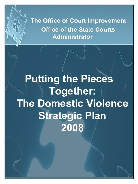 The Office of Court Improvement Office of the State Courts Administrator Putting the