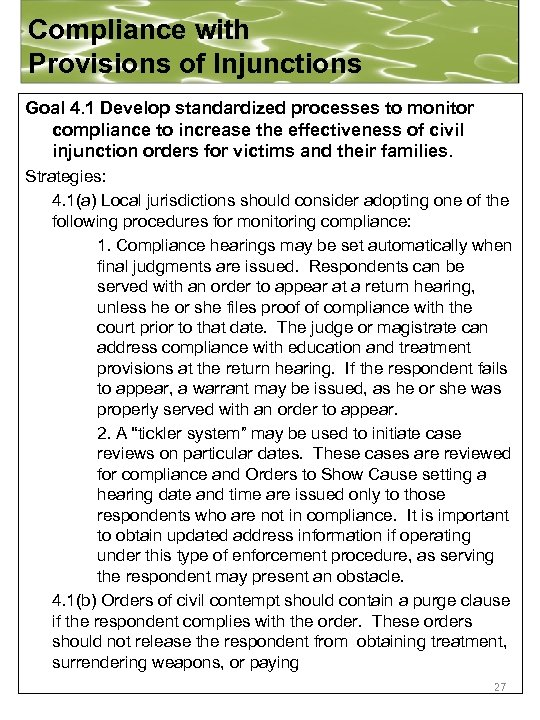 Compliance with Provisions of Injunctions Goal 4. 1 Develop standardized processes to monitor compliance