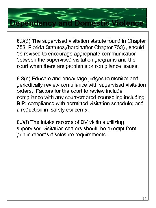Dependency and Domestic Violence 6. 3(d) The supervised visitation statute found in Chapter 753,