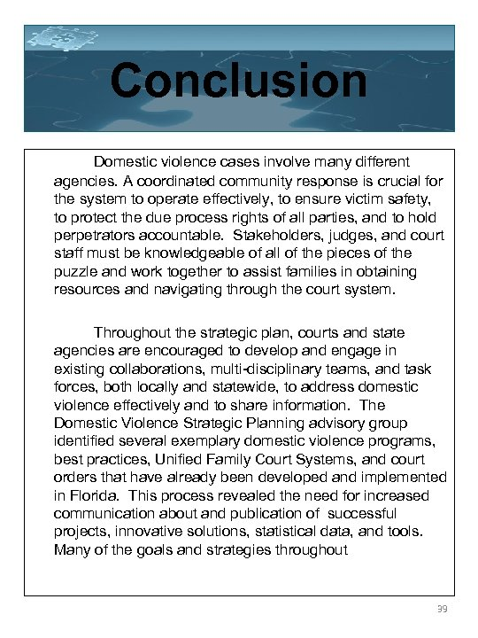 Conclusion Domestic violence cases involve many different agencies. A coordinated community response is crucial