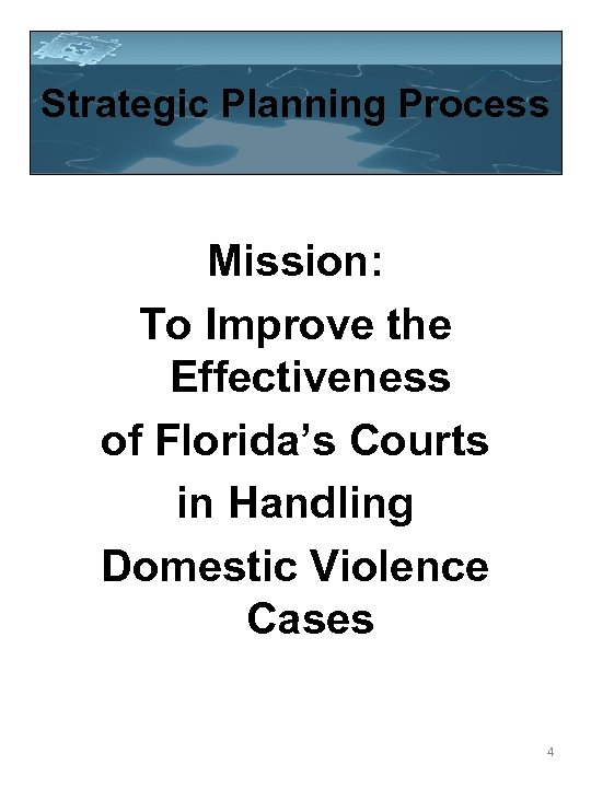 Strategic Planning Process Mission: To Improve the Effectiveness of Florida's Courts in Handling Domestic