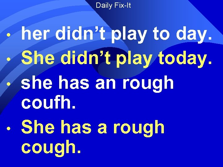 Daily Fix-It • • her didn't play to day. She didn't play today. she