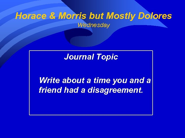 Horace & Morris but Mostly Dolores Wednesday Journal Topic Write about a time you