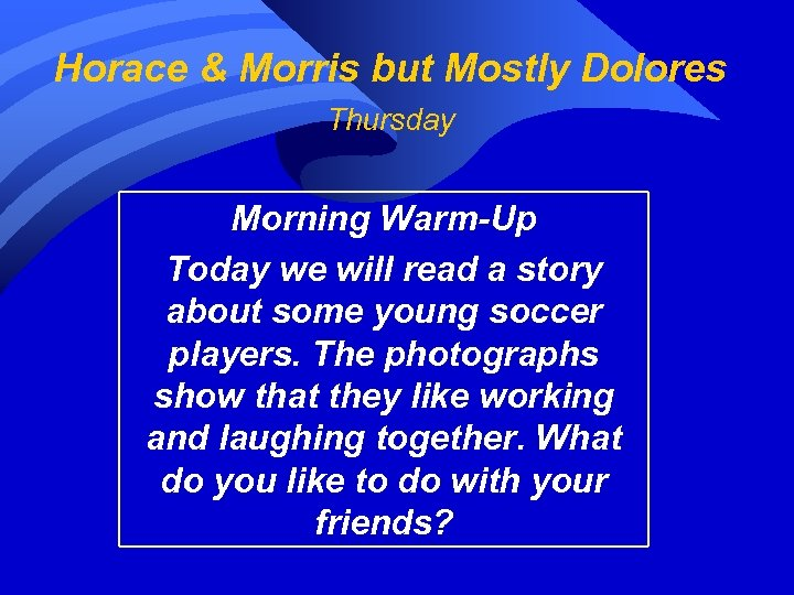 Horace & Morris but Mostly Dolores Thursday Morning Warm-Up Today we will read a