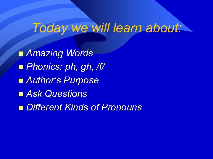 Today we will learn about: Amazing Words n Phonics: ph, gh, /f/ n Author's