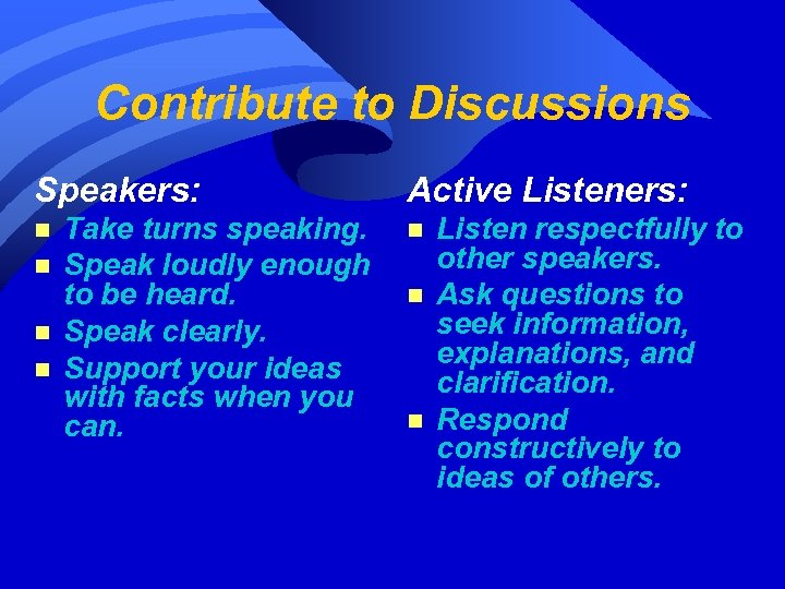 Contribute to Discussions Speakers: n n Take turns speaking. Speak loudly enough to be