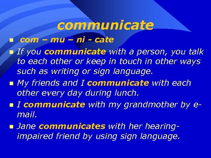 communicate n n n com – mu – ni - cate If you communicate
