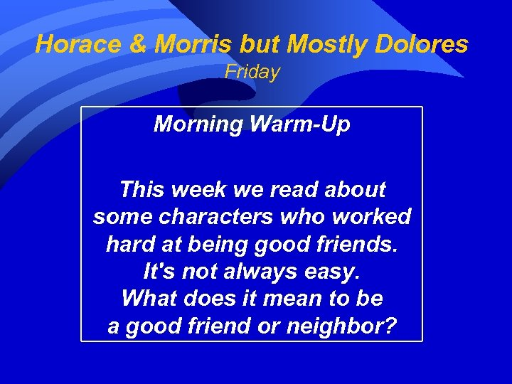 Horace & Morris but Mostly Dolores Friday Morning Warm-Up This week we read about