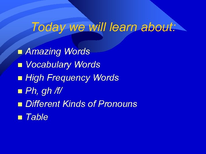 Today we will learn about: Amazing Words n Vocabulary Words n High Frequency Words