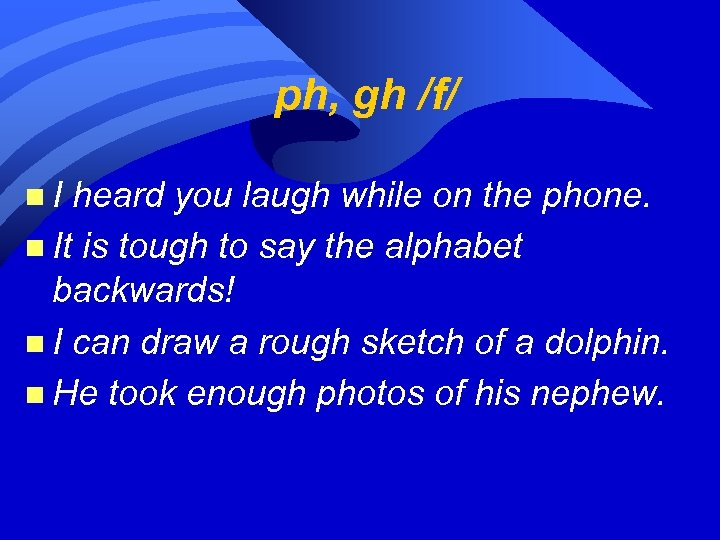ph, gh /f/ n. I heard you laugh while on the phone. n