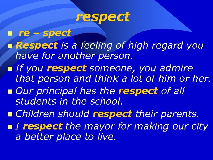 respect re – spect n Respect is a feeling of high regard you have