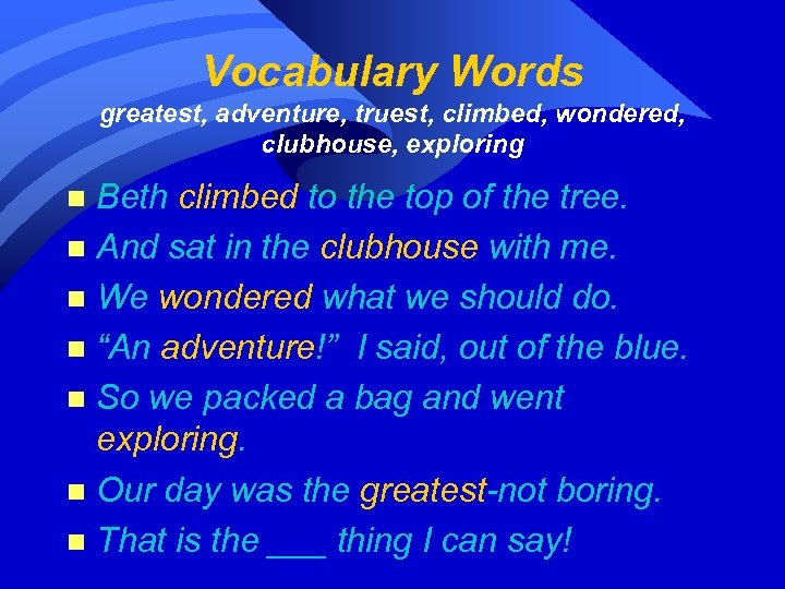 Vocabulary Words greatest, adventure, truest, climbed, wondered, clubhouse, exploring Beth climbed to the top