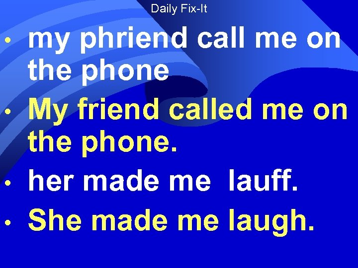 Daily Fix-It • • my phriend call me on the phone My friend called
