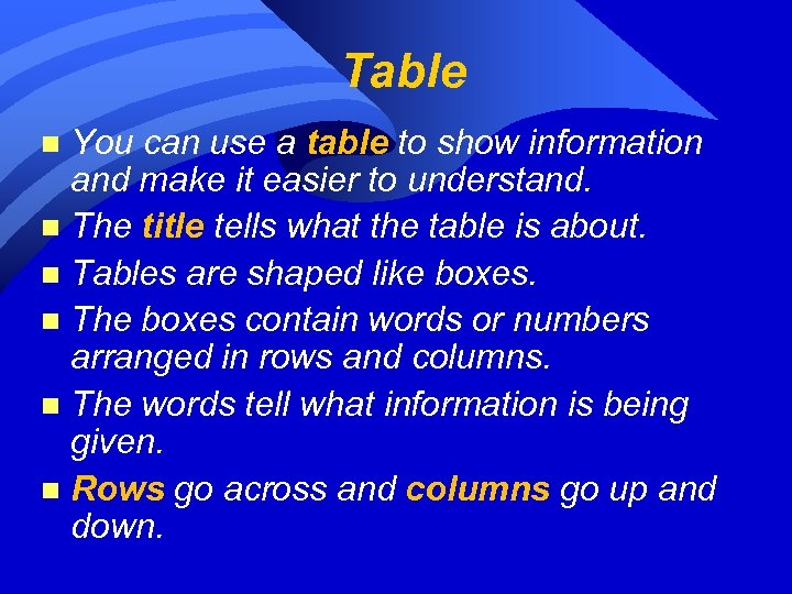 Table You can use a table to show information and make it easier to