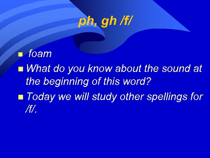 ph, gh /f/ foam n What do you know about the sound at the