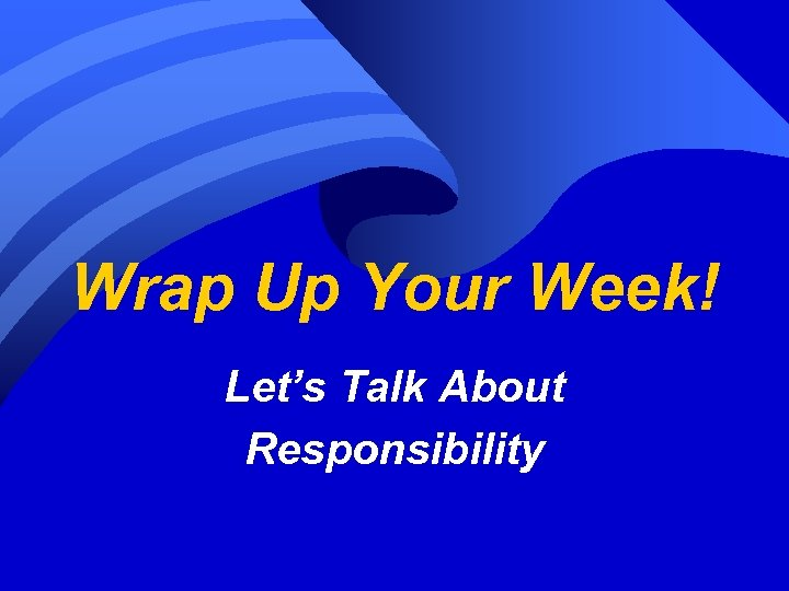 Wrap Up Your Week! Let's Talk About Responsibility