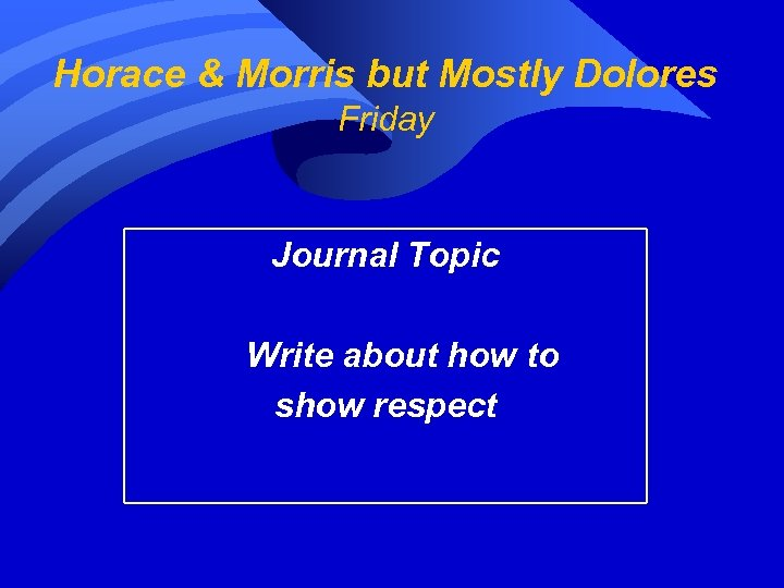 Horace & Morris but Mostly Dolores Friday Journal Topic Write about how to show