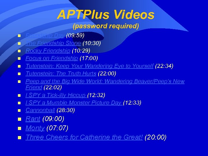 APTPlus Videos (password required) n n n n Friendship Day (09: 59) The Friendship