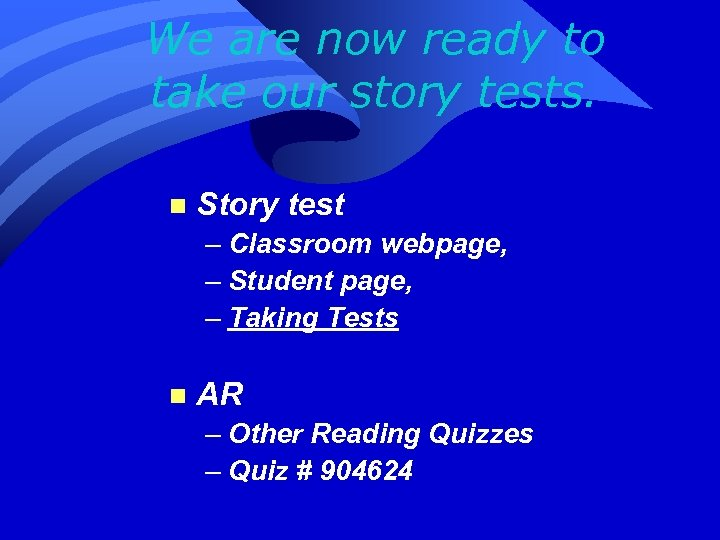 We are now ready to take our story tests. n Story test – Classroom