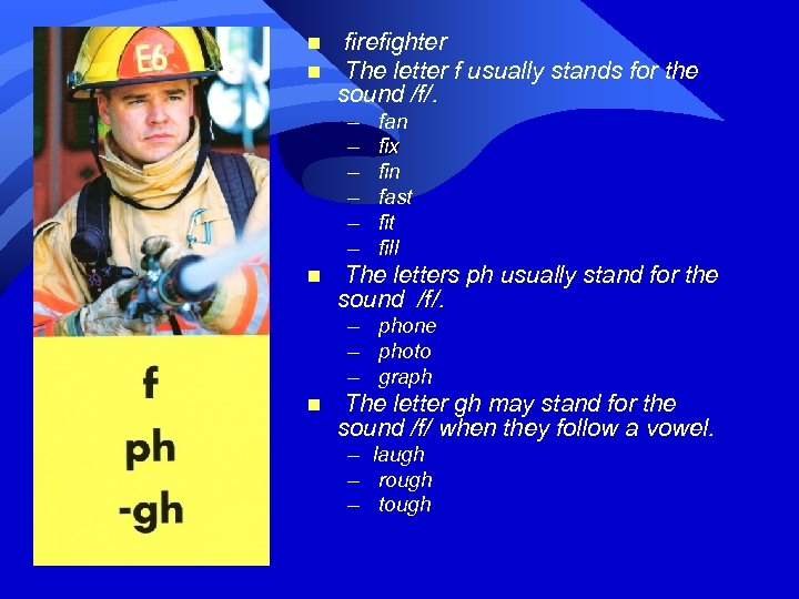 n n firefighter The letter f usually stands for the sound /f/. – –