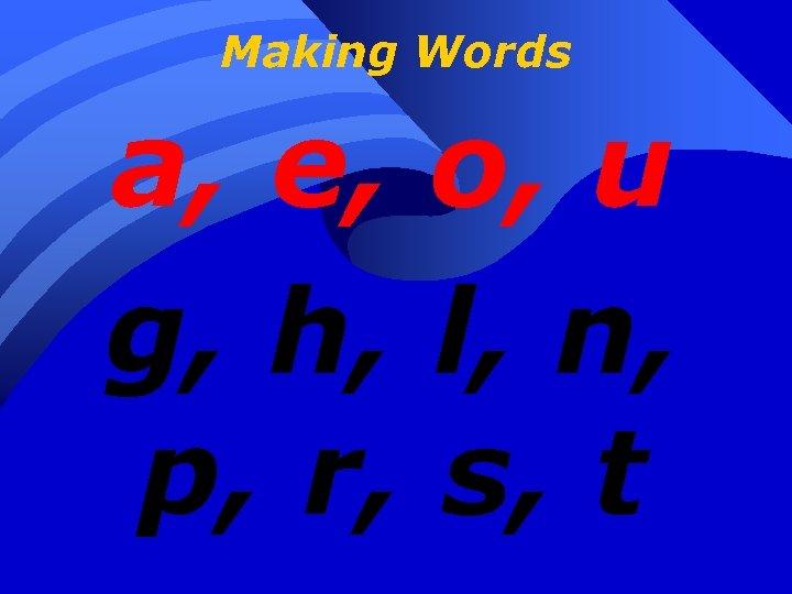 Making Words a, e, o, u g, h, l, n, p, r, s, t