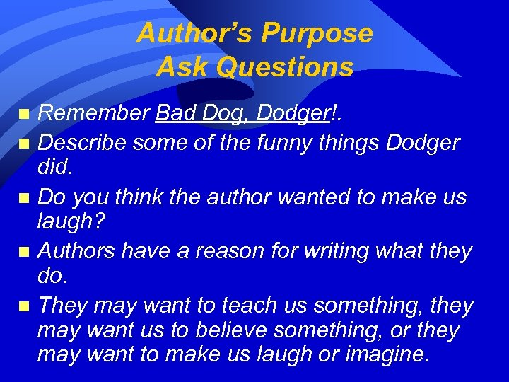 Author's Purpose Ask Questions Remember Bad Dog, Dodger!. n Describe some of the funny