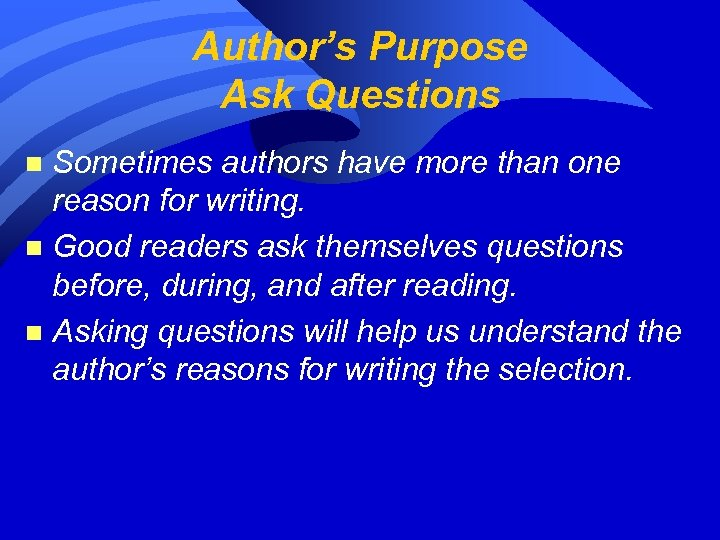 Author's Purpose Ask Questions Sometimes authors have more than one reason for writing. n
