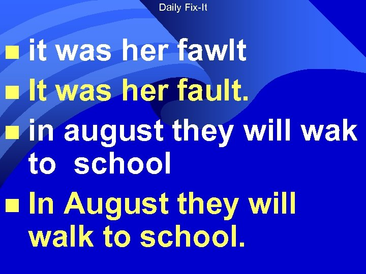 Daily Fix-It it was her fawlt n It was her fault. n in august