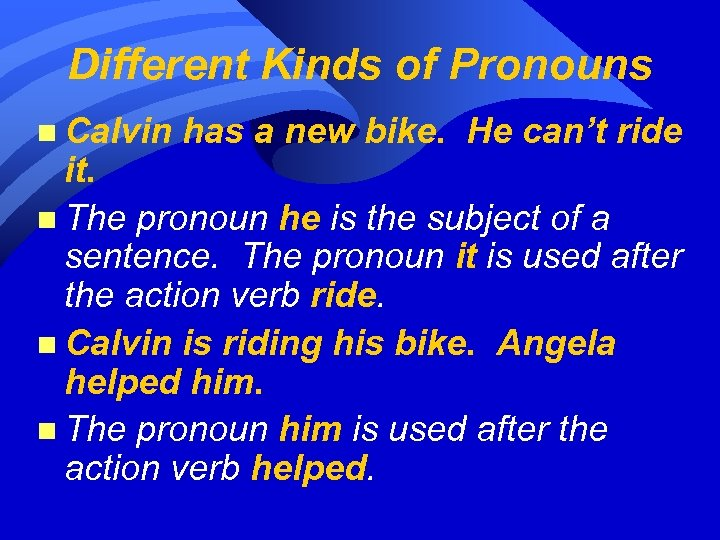 Different Kinds of Pronouns n Calvin has a new bike. He can't ride it.