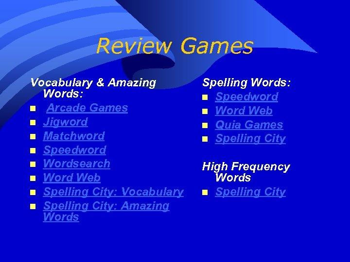 Review Games Vocabulary & Amazing Words: n Arcade Games n Jigword n Matchword n