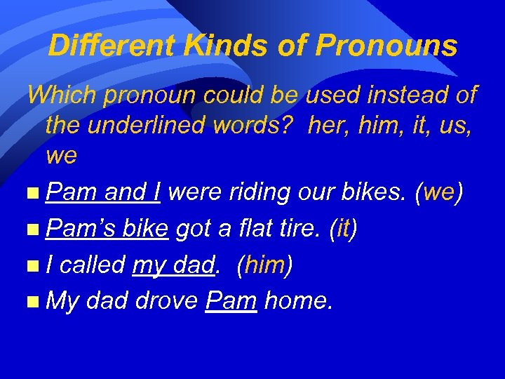 Different Kinds of Pronouns Which pronoun could be used instead of the underlined words?