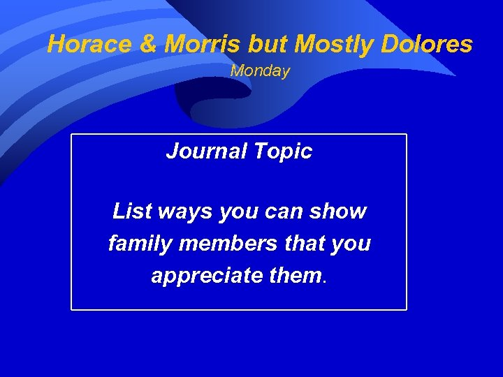 Horace & Morris but Mostly Dolores Monday Journal Topic List ways you can show